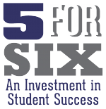 5 For Six, An Investment in Student Success