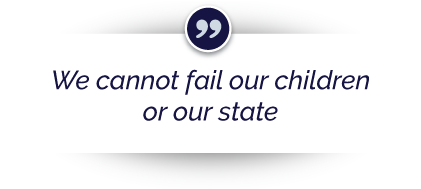"""We cannot fail our children or our state."""