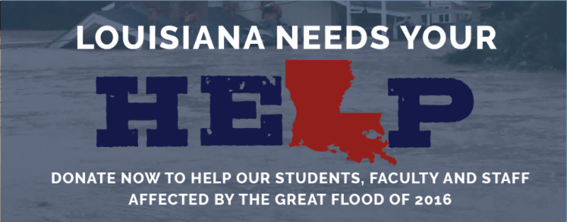 LOUISIANA NEEDS YOUR HELP DONATE NOW TO HELP OUR STUDENTS, FACULTY AND STAFF AFFECTED BY THE GREAT FLOOD OF 2016