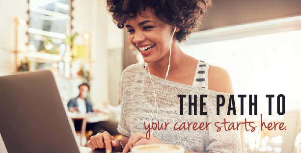 The Path To your career starts here.